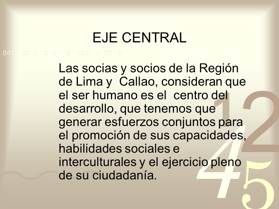 EJE CENTRAL Las socias y socios de la Región de Lima y Callao, consideran que el ser humano es el centro del desarrollo, que tenemos que generar esfue