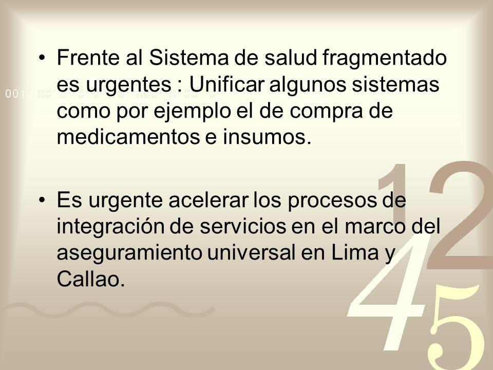 Frente al Sistema de salud fragmentado es urgentes : Unificar algunos sistemas como por ejemplo el de compra de medicamentos e insumos. Es urgente ace