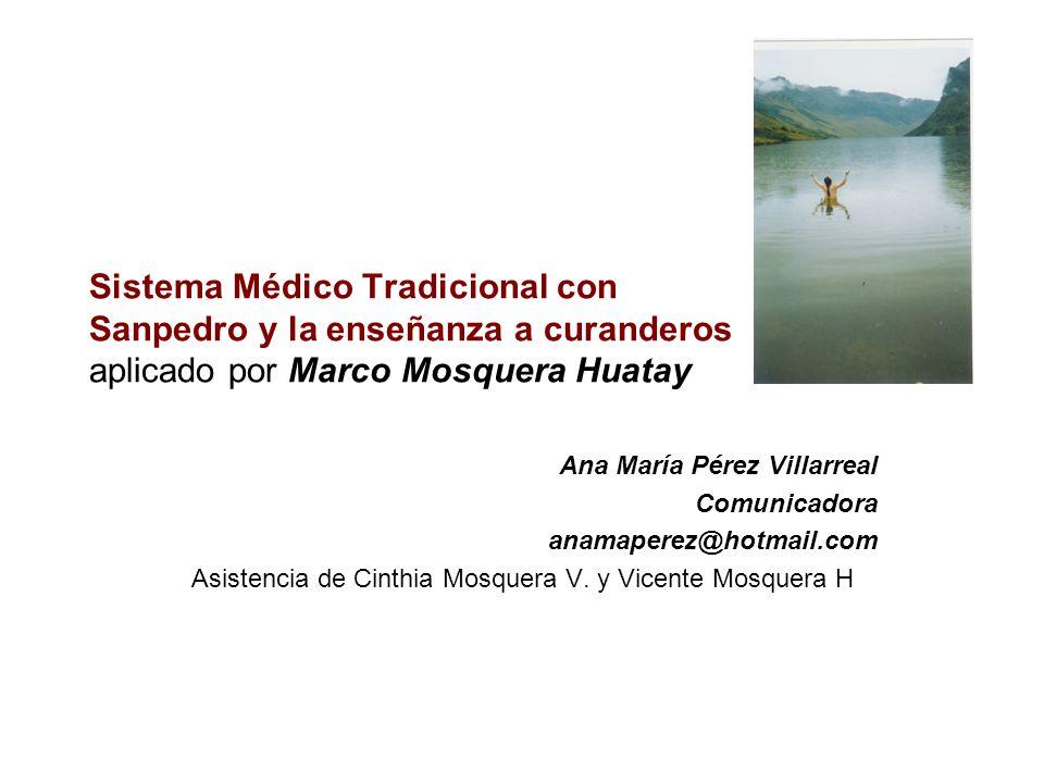 Sistema Médico Tradicional con Sanpedro y la enseñanza a curanderos aplicado por Marco Mosquera Huatay Ana María Pérez Villarreal Comunicadora anamape