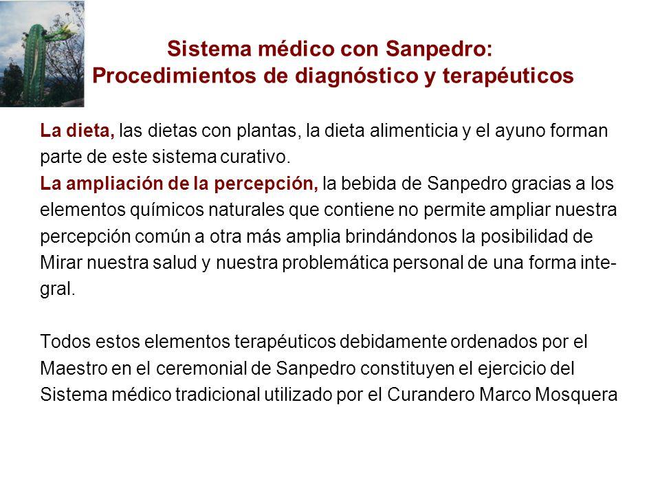 Sistema médico con Sanpedro: Procedimientos de diagnóstico y terapéuticos La dieta, las dietas con plantas, la dieta alimenticia y el ayuno forman parte de este sistema curativo.