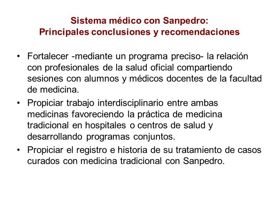 Sistema médico con Sanpedro: Principales conclusiones y recomendaciones Fortalecer -mediante un programa preciso- la relación con profesionales de la salud oficial compartiendo sesiones con alumnos y médicos docentes de la facultad de medicina.