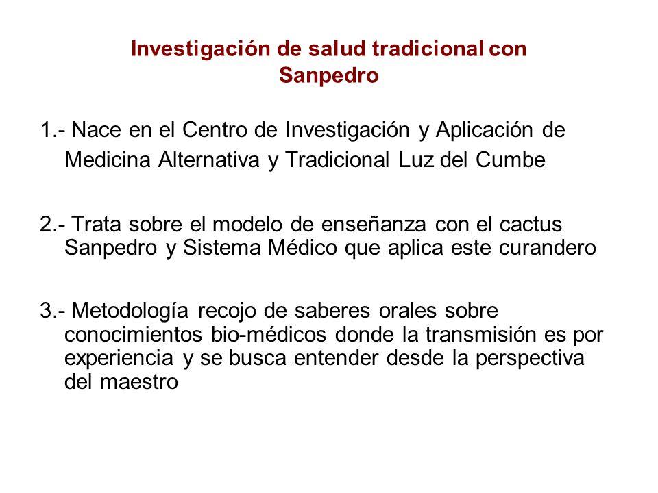Investigación de salud tradicional con Sanpedro 1.- Nace en el Centro de Investigación y Aplicación de Medicina Alternativa y Tradicional Luz del Cumb