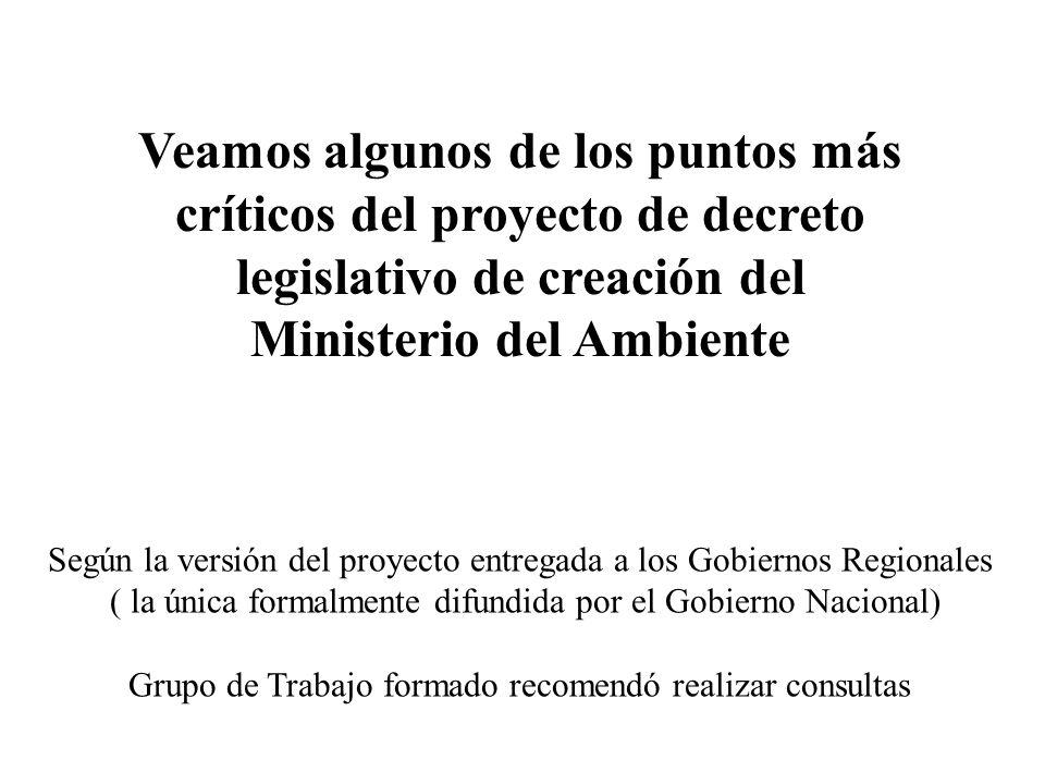 Veamos algunos de los puntos más críticos del proyecto de decreto legislativo de creación del Ministerio del Ambiente Según la versión del proyecto en