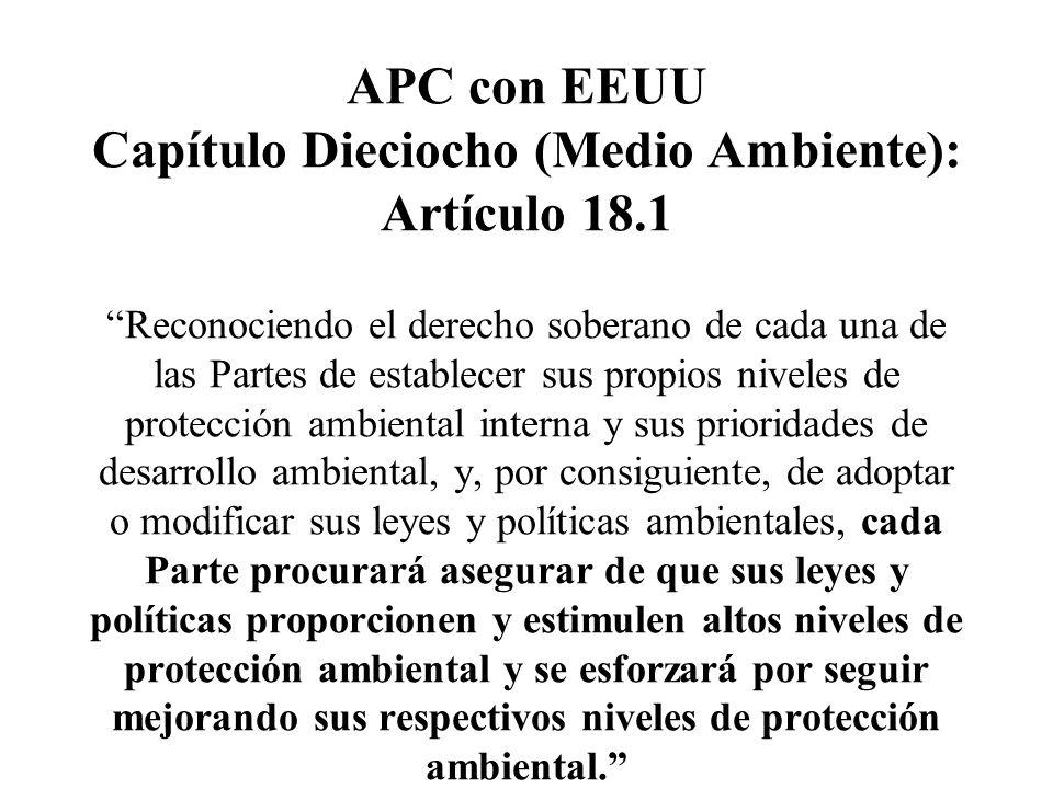 APC con EEUU Capítulo Dieciocho (Medio Ambiente): Artículo 18.1 Reconociendo el derecho soberano de cada una de las Partes de establecer sus propios n