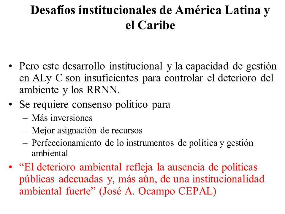 Desafíos institucionales de América Latina y el Caribe Pero este desarrollo institucional y la capacidad de gestión en ALy C son insuficientes para co