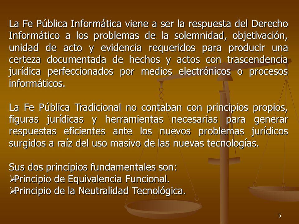 6 PRINCIPIO DE EQUIVALENCIA FUNCIONAL : Se basa en que los actos jurídicos realizadas por medios electrónicos y regulados por ley tendrán la misma validez y eficacia jurídica que las realizadas por medios tradicionales.