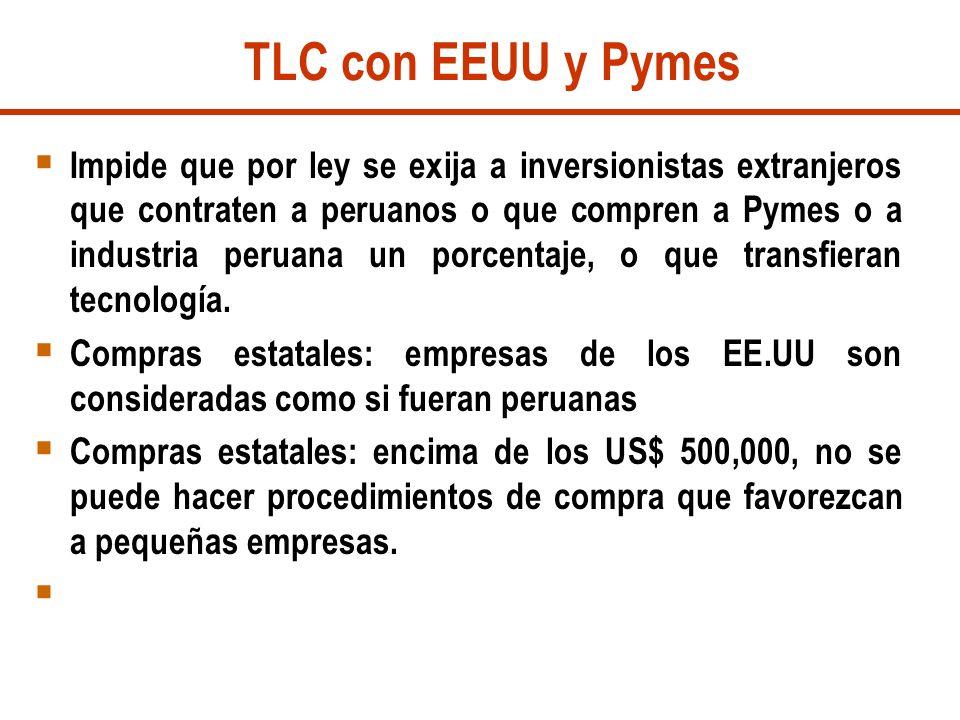 TLC con EEUU y Pymes Impide que por ley se exija a inversionistas extranjeros que contraten a peruanos o que compren a Pymes o a industria peruana un