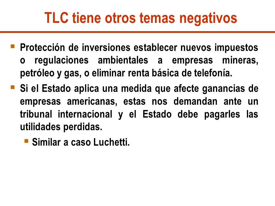 TLC tiene otros temas negativos Protección de inversiones establecer nuevos impuestos o regulaciones ambientales a empresas mineras, petróleo y gas, o