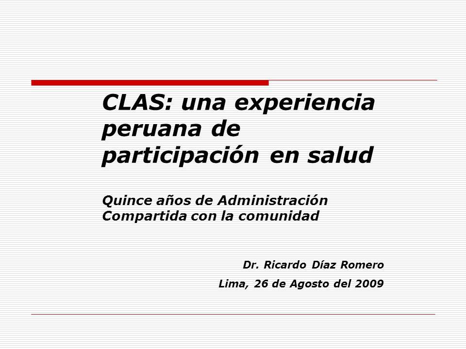 CLAS: una experiencia peruana de participación en salud Quince años de Administración Compartida con la comunidad Dr. Ricardo Díaz Romero Lima, 26 de