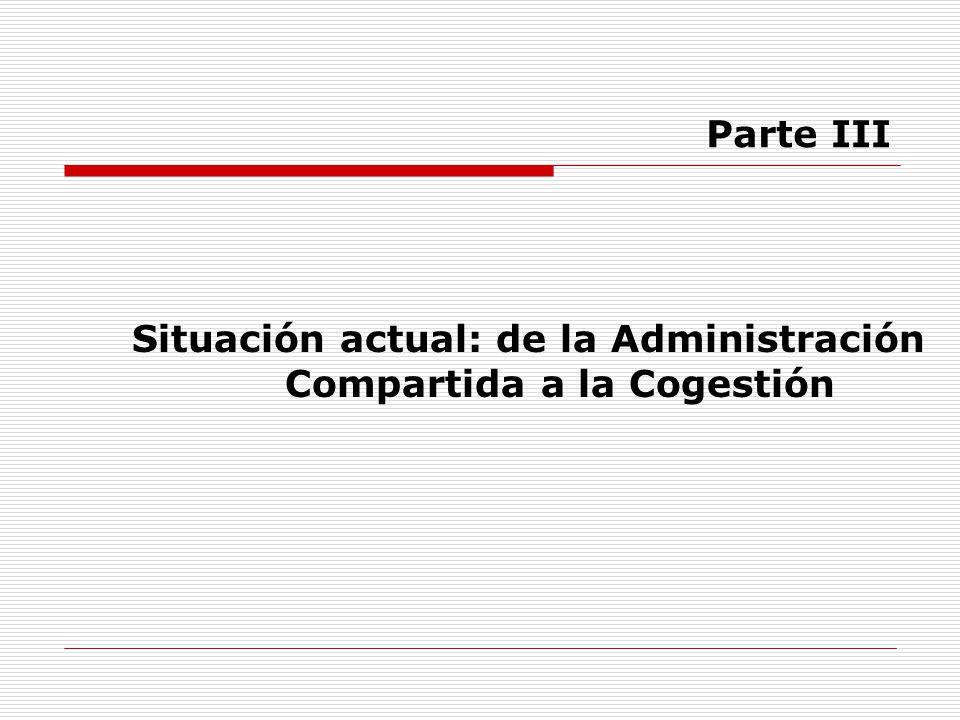 Situación actual: de la Administración Compartida a la Cogestión Parte III