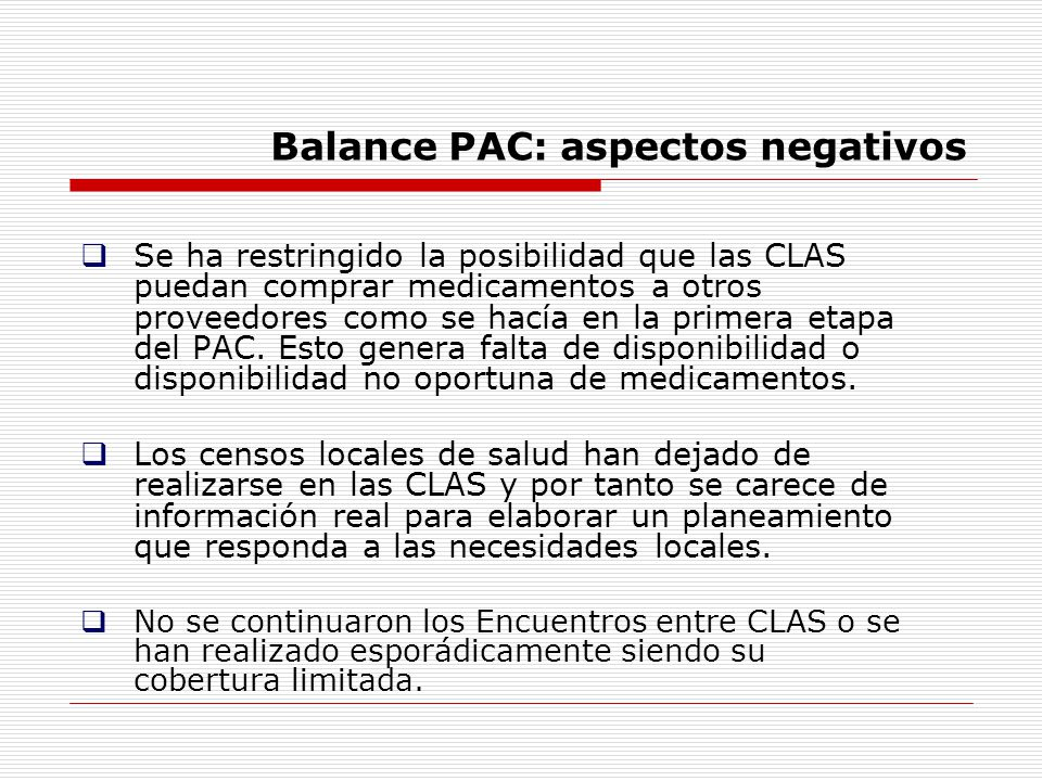Balance PAC: aspectos negativos Se ha restringido la posibilidad que las CLAS puedan comprar medicamentos a otros proveedores como se hacía en la prim