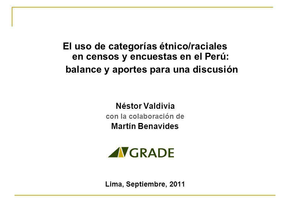 El uso de categorías étnico/raciales en censos y encuestas en el Perú: balance y aportes para una discusión Néstor Valdivia con la colaboración de Martín Benavides Lima, Septiembre, 2011