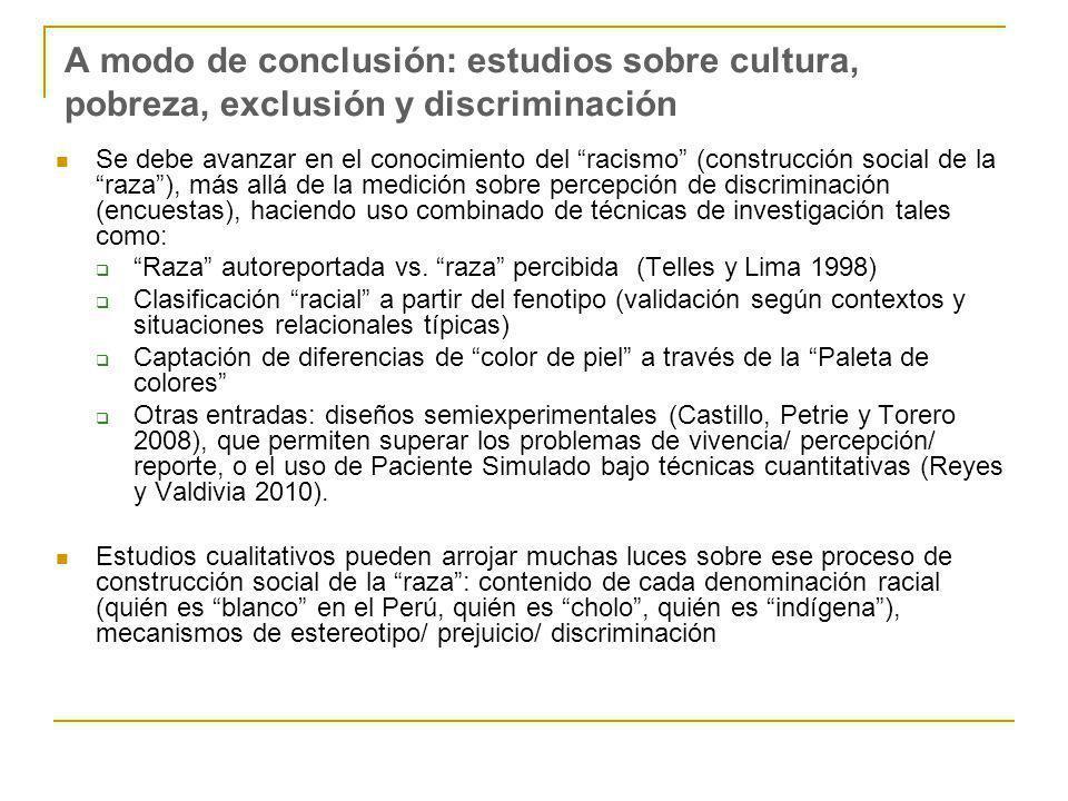 A modo de conclusión: estudios sobre cultura, pobreza, exclusión y discriminación Se debe avanzar en el conocimiento del racismo (construcción social