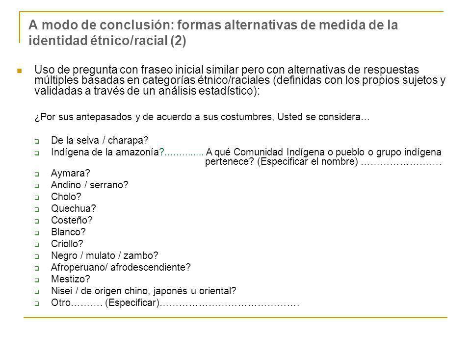 A modo de conclusión: formas alternativas de medida de la identidad étnico/racial (2) Uso de pregunta con fraseo inicial similar pero con alternativas