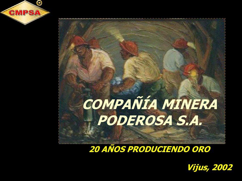 COMPAÑÍA MINERA PODEROSA S.A. 20 AÑOS PRODUCIENDO ORO Vijus, 2002