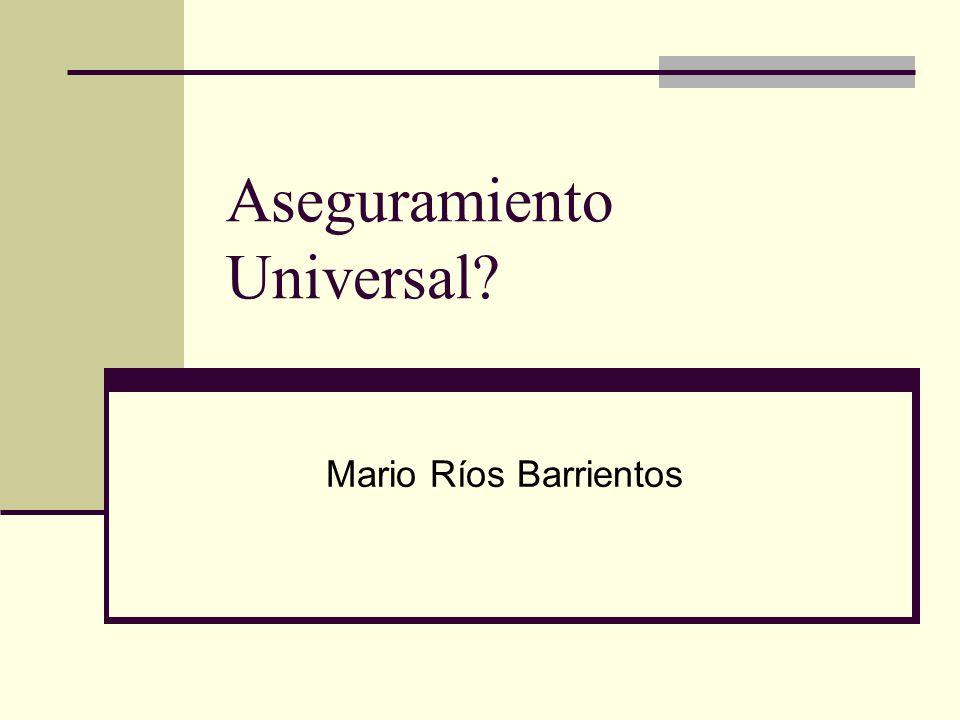 Aseguramiento Universal? Mario Ríos Barrientos