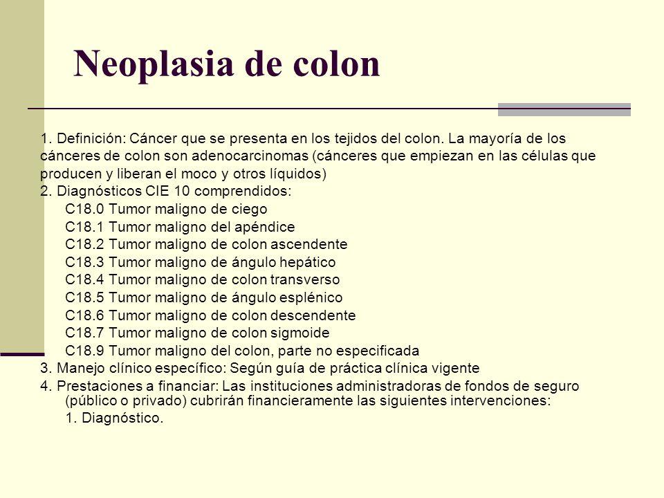 Neoplasia de colon 1. Definición: Cáncer que se presenta en los tejidos del colon. La mayoría de los cánceres de colon son adenocarcinomas (cánceres q