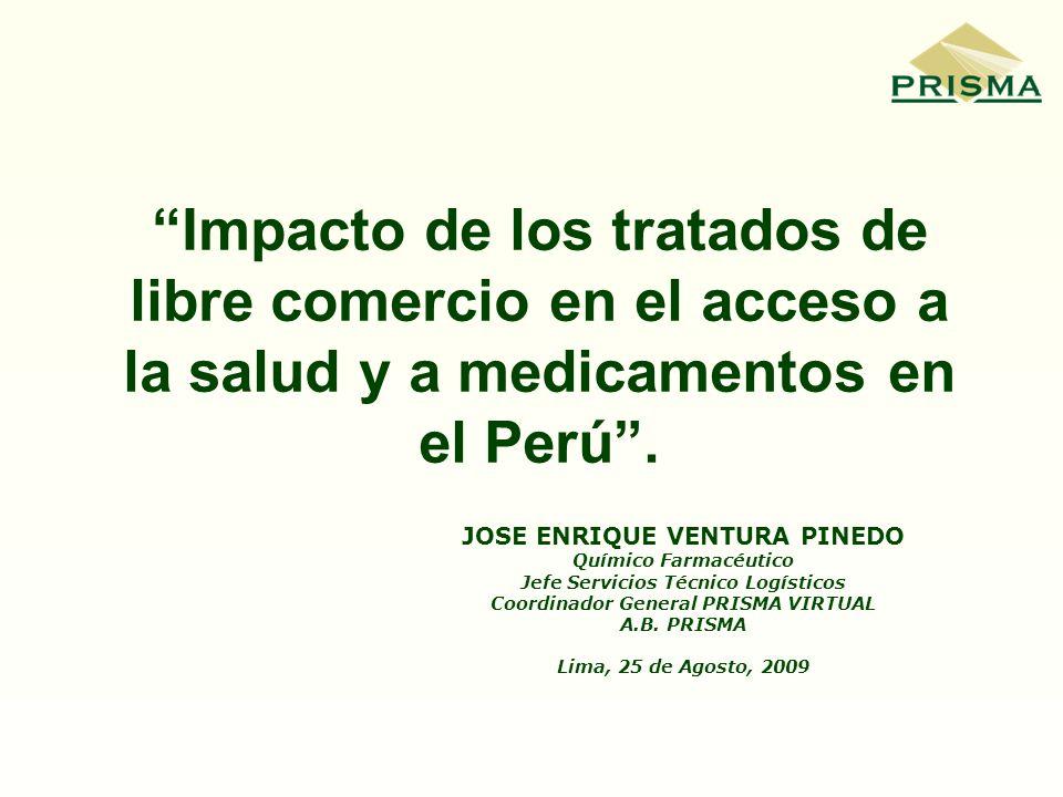 Impacto de los tratados de libre comercio en el acceso a la salud y a medicamentos en el Perú. JOSE ENRIQUE VENTURA PINEDO Químico Farmacéutico Jefe S