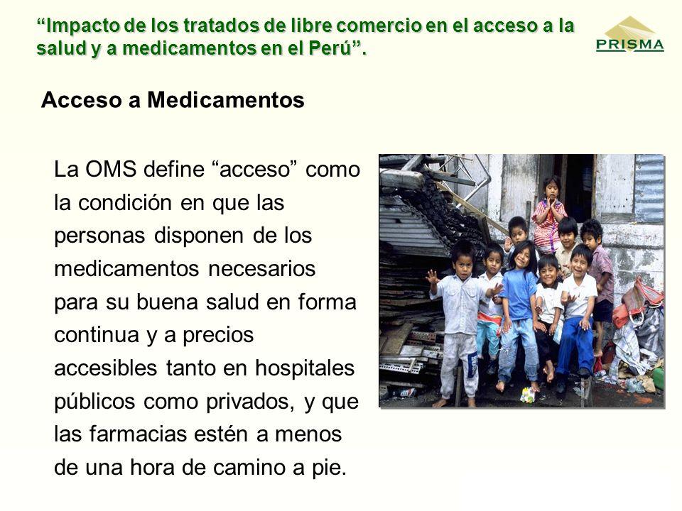 Impacto de los tratados de libre comercio en el acceso a la salud y a medicamentos en el Perú. La OMS define acceso como la condición en que las perso