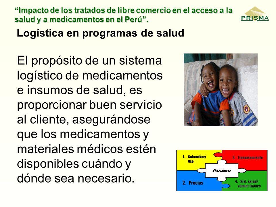 Impacto de los tratados de libre comercio en el acceso a la salud y a medicamentos en el Perú. Logística en programas de salud El propósito de un sist
