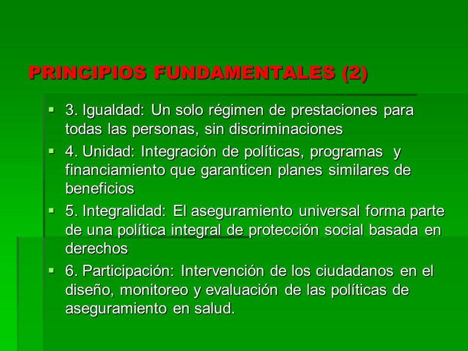 PRINCIPIOS FUNDAMENTALES (2) 3. Igualdad: Un solo régimen de prestaciones para todas las personas, sin discriminaciones 3. Igualdad: Un solo régimen d