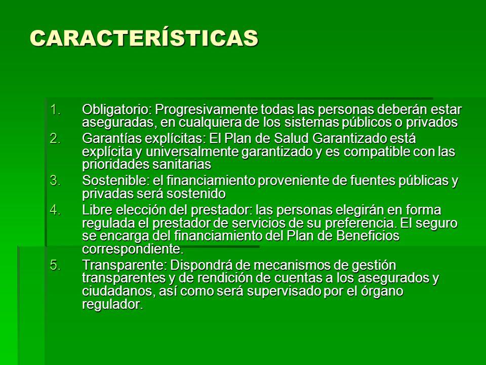 CARACTERÍSTICAS 1.Obligatorio: Progresivamente todas las personas deberán estar aseguradas, en cualquiera de los sistemas públicos o privados 2.Garant