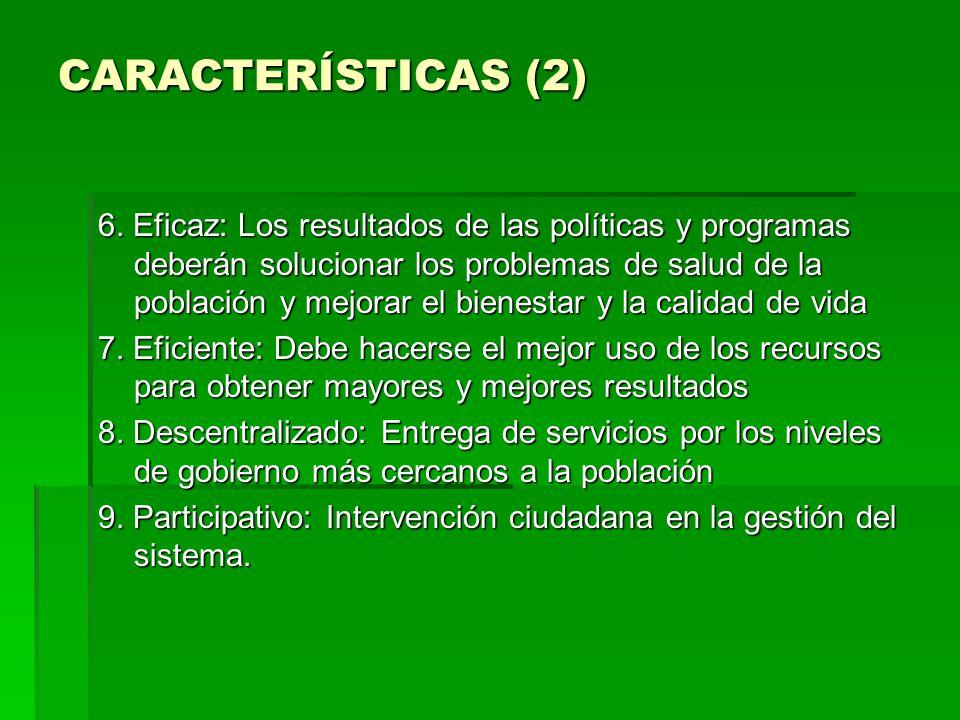 CARACTERÍSTICAS (2) 6. Eficaz: Los resultados de las políticas y programas deberán solucionar los problemas de salud de la población y mejorar el bien