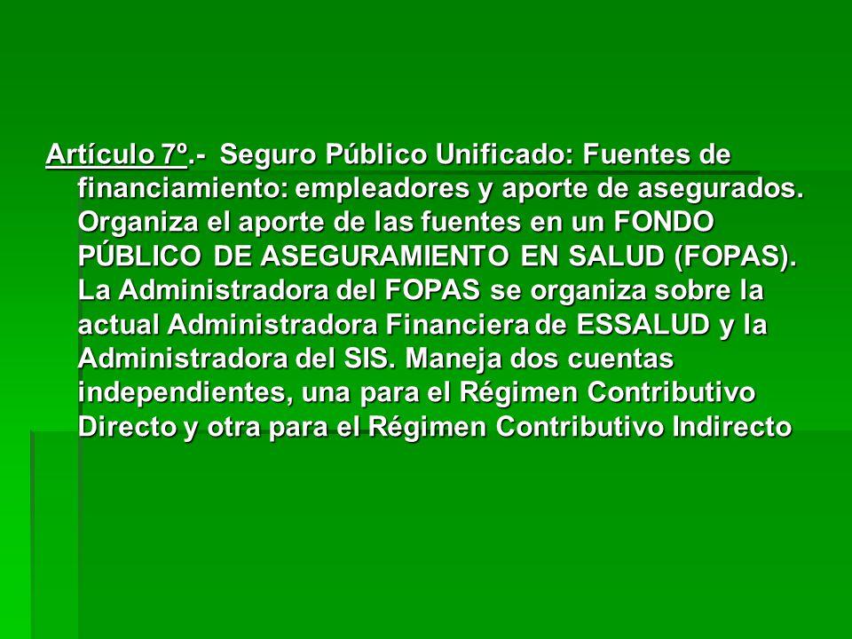 Artículo 7º.- Seguro Público Unificado: Fuentes de financiamiento: empleadores y aporte de asegurados. Organiza el aporte de las fuentes en un FONDO P