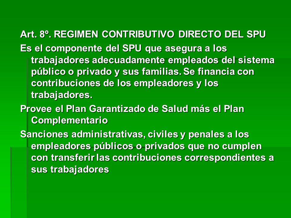 Art. 8º. REGIMEN CONTRIBUTIVO DIRECTO DEL SPU Es el componente del SPU que asegura a los trabajadores adecuadamente empleados del sistema público o pr