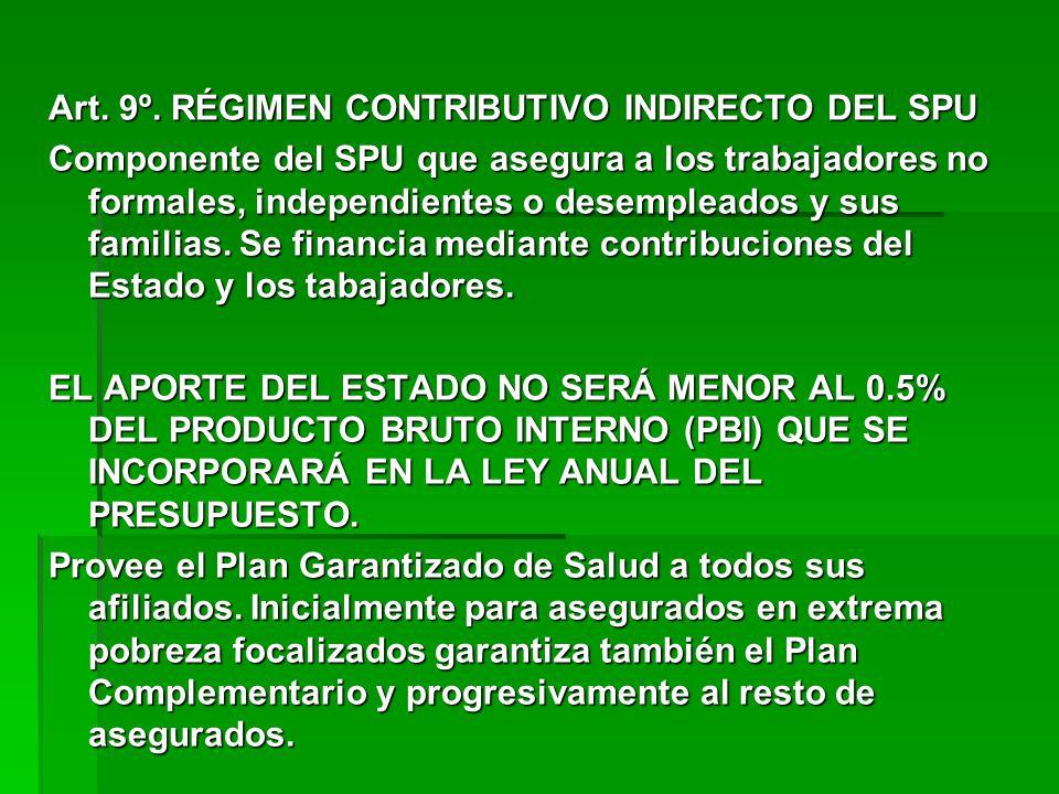 Art. 9º. RÉGIMEN CONTRIBUTIVO INDIRECTO DEL SPU Componente del SPU que asegura a los trabajadores no formales, independientes o desempleados y sus fam