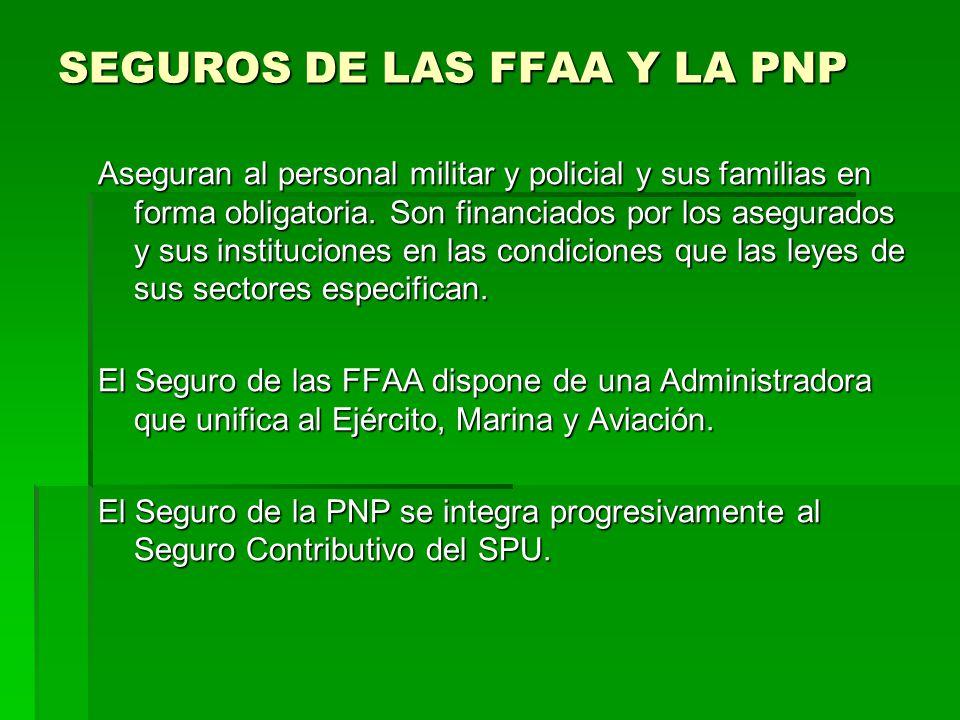 SEGUROS DE LAS FFAA Y LA PNP Aseguran al personal militar y policial y sus familias en forma obligatoria. Son financiados por los asegurados y sus ins