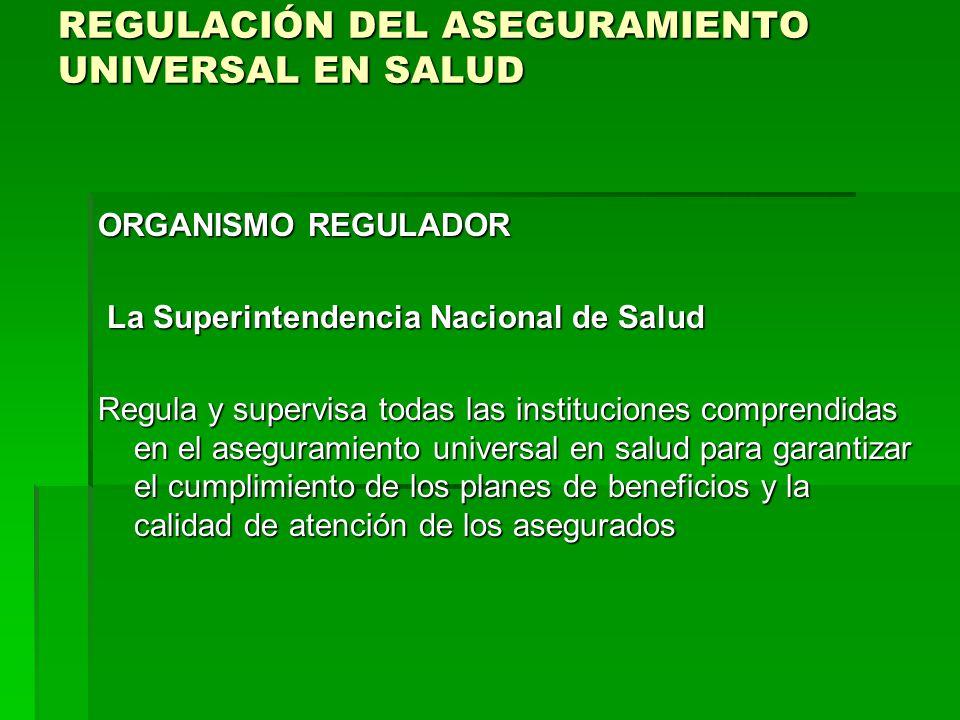REGULACIÓN DEL ASEGURAMIENTO UNIVERSAL EN SALUD ORGANISMO REGULADOR La Superintendencia Nacional de Salud La Superintendencia Nacional de Salud Regula