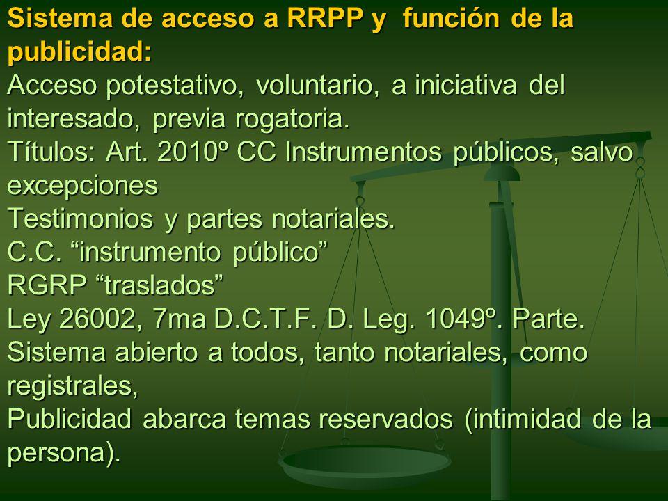 Sistema de acceso a RRPP y función de la publicidad: Acceso potestativo, voluntario, a iniciativa del interesado, previa rogatoria.