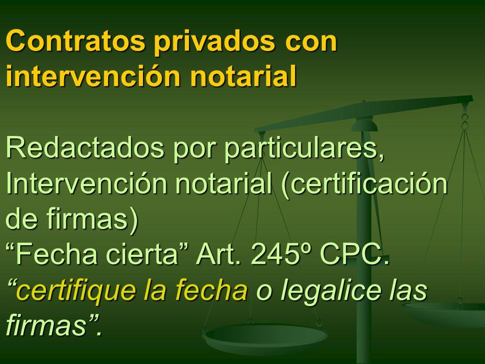Contratos privados con intervención notarial Redactados por particulares, Intervención notarial (certificación de firmas) Fecha cierta Art.