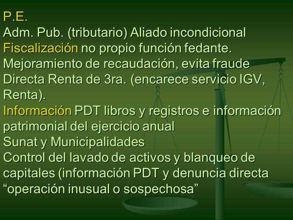 P.E.Adm. Pub. (tributario) Aliado incondicional Fiscalización no propio función fedante.