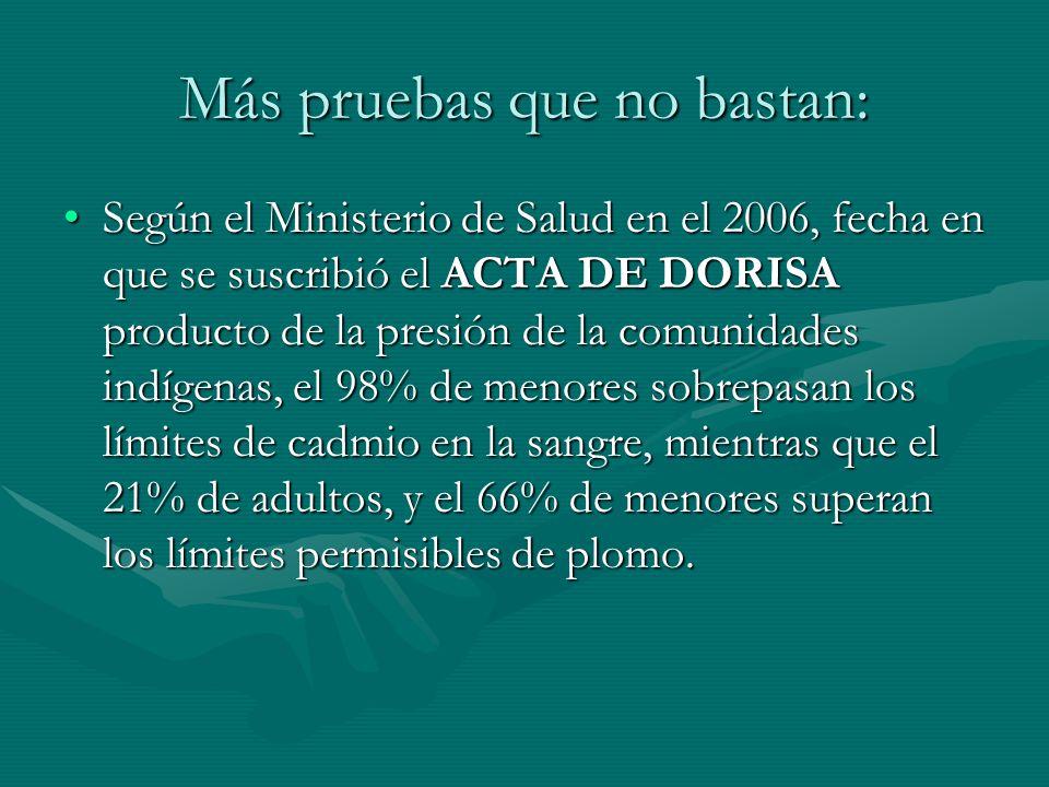 Más pruebas que no bastan: Según el Ministerio de Salud en el 2006, fecha en que se suscribió el ACTA DE DORISA producto de la presión de la comunidad
