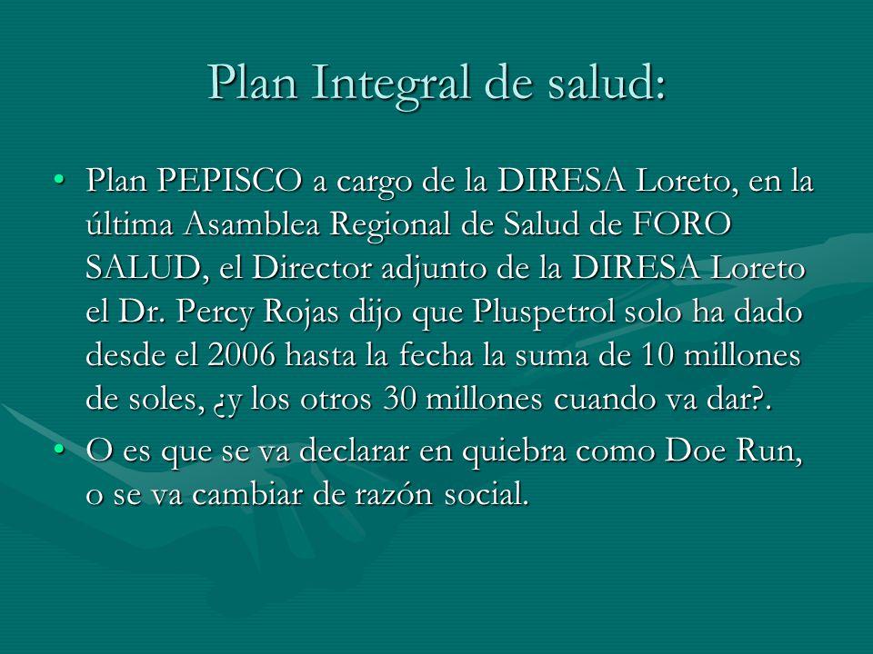 Plan Integral de salud: Plan PEPISCO a cargo de la DIRESA Loreto, en la última Asamblea Regional de Salud de FORO SALUD, el Director adjunto de la DIR