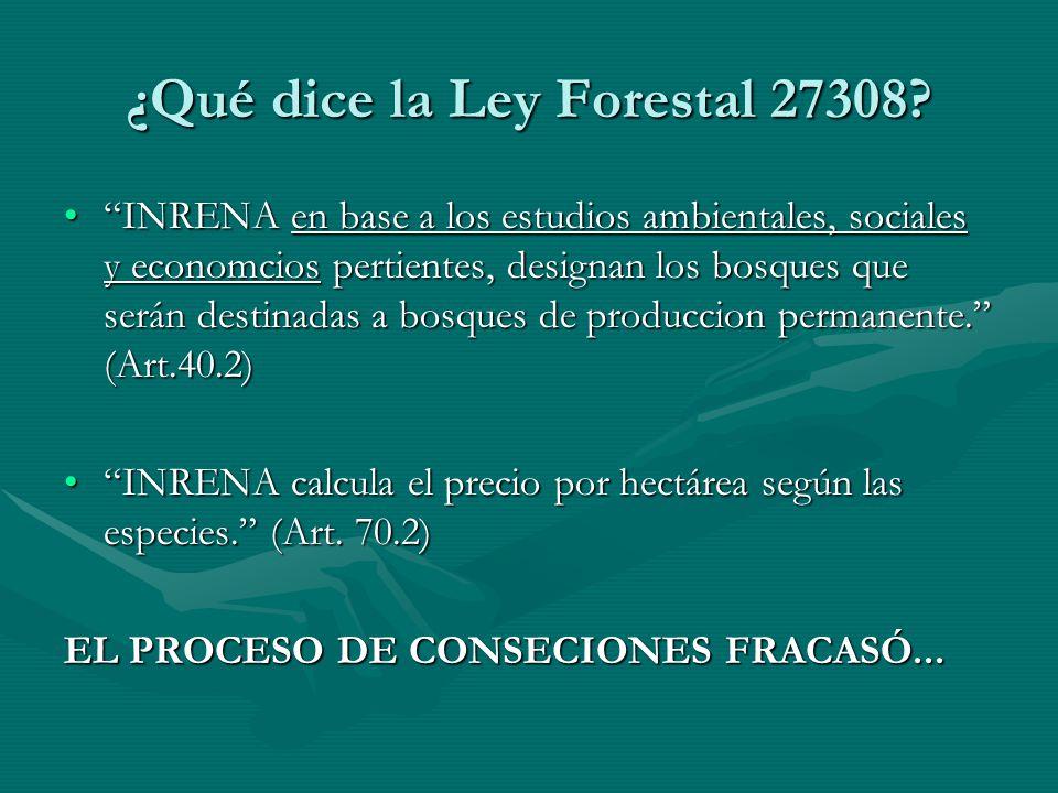 ¿Qué dice la Ley Forestal 27308? INRENA en base a los estudios ambientales, sociales y economcios pertientes, designan los bosques que serán destinada