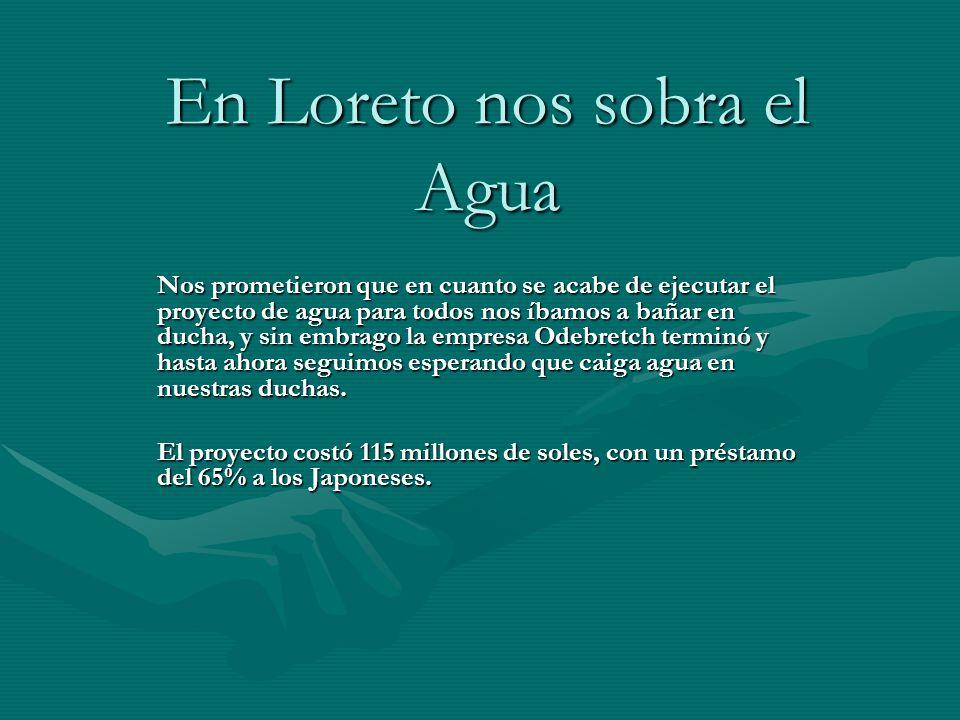 En Loreto nos sobra el Agua Nos prometieron que en cuanto se acabe de ejecutar el proyecto de agua para todos nos íbamos a bañar en ducha, y sin embra