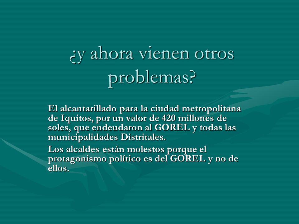 ¿y ahora vienen otros problemas? El alcantarillado para la ciudad metropolitana de Iquitos, por un valor de 420 millones de soles, que endeudaron al G