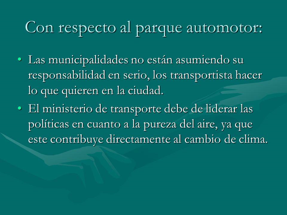 Con respecto al parque automotor: Las municipalidades no están asumiendo su responsabilidad en serio, los transportista hacer lo que quieren en la ciu