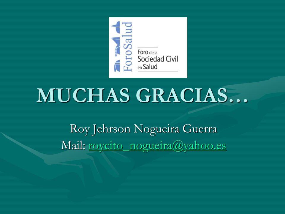 MUCHAS GRACIAS… Roy Jehrson Nogueira Guerra Mail: roycito_nogueira@yahoo.es roycito_nogueira@yahoo.es