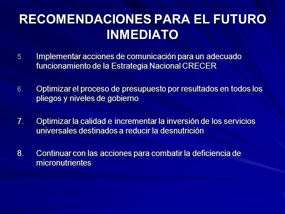 RECOMENDACIONES PARA EL FUTURO INMEDIATO 5. Implementar acciones de comunicación para un adecuado funcionamiento de la Estrategia Nacional CRECER 6. O