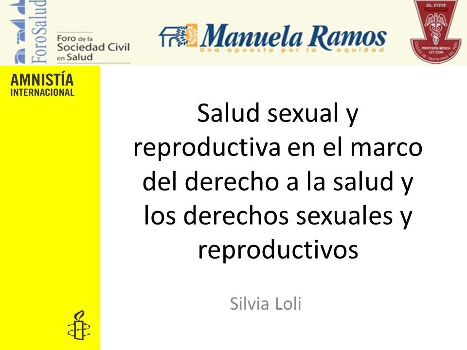 Salud sexual y reproductiva en el marco del derecho a la salud y los derechos sexuales y reproductivos Silvia Loli
