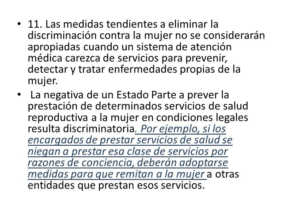 11. Las medidas tendientes a eliminar la discriminación contra la mujer no se considerarán apropiadas cuando un sistema de atención médica carezca de
