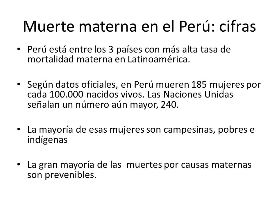 Muerte materna en el Perú: cifras Perú está entre los 3 países con más alta tasa de mortalidad materna en Latinoamérica. Según datos oficiales, en Per