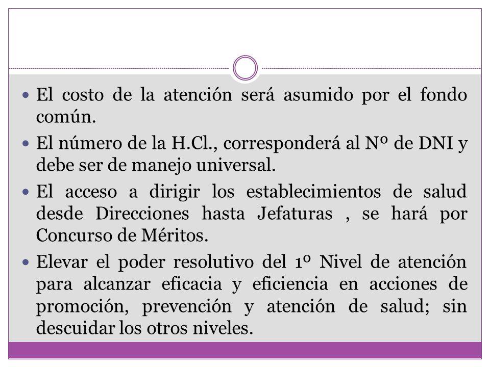 El costo de la atención será asumido por el fondo común. El número de la H.Cl., corresponderá al Nº de DNI y debe ser de manejo universal. El acceso a