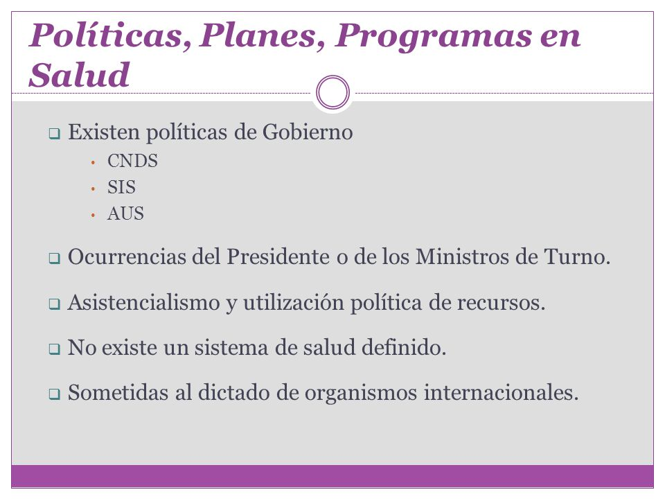 Existen políticas de Gobierno CNDS SIS AUS Ocurrencias del Presidente o de los Ministros de Turno. Asistencialismo y utilización política de recursos.
