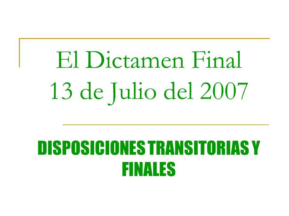 El Dictamen Final 13 de Julio del 2007 DISPOSICIONES TRANSITORIAS Y FINALES