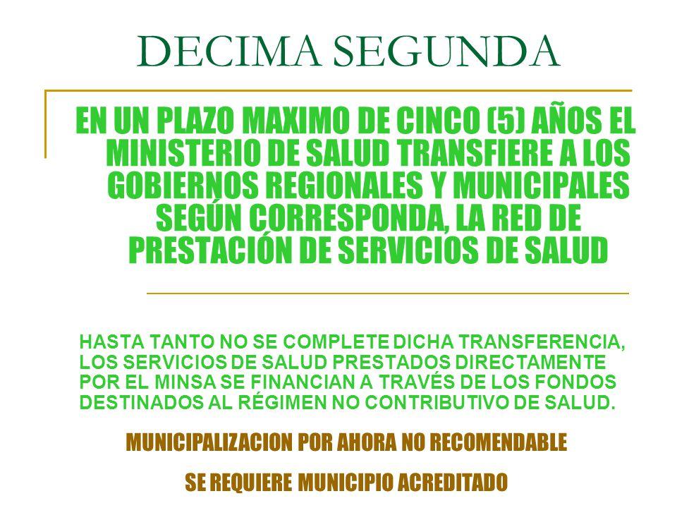 DECIMA SEGUNDA HASTA TANTO NO SE COMPLETE DICHA TRANSFERENCIA, LOS SERVICIOS DE SALUD PRESTADOS DIRECTAMENTE POR EL MINSA SE FINANCIAN A TRAVÉS DE LOS FONDOS DESTINADOS AL RÉGIMEN NO CONTRIBUTIVO DE SALUD.